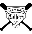 i only raise ballers on white background vector image vector image