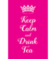 Keep Calm and Drink Tea poster vector image vector image