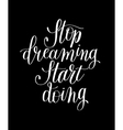 stop dreaming start doing hand lettering positive vector image