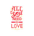 All you need is love hand written lettering