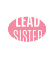 lead sistertypography slogan for t-shirts vector image vector image