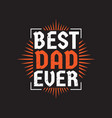 dad you are best happy fathers day vector image vector image
