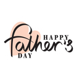 fathers day hand lettering handmade calligraphy vector image