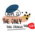 hope is only thing stronger than fear quote vector image vector image