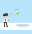 businessman use banknote and fishing rod vector image vector image