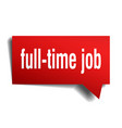 full-time job red 3d speech bubble vector image vector image