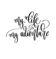 my life my adventure - travel lettering vector image vector image