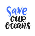 save our oceans poster earth day card vector image