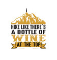hike like there s a bottle wine at top vector image vector image