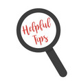 inscription helpful tips under magnifying glass vector image