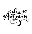 lettering calligraphy welcome autumn text vector image vector image