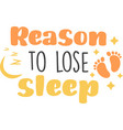 reason to lose sleep on white background vector image