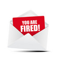 you are fired card in envelope vector image vector image