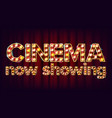 cinema now showing banner cinema glowing vector image