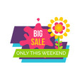 only weekend big sale promo label with blooming vector image