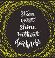 stars cant shine without darkness lettering vector image