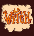 witch grunge poster hand drawn with vector image vector image
