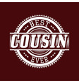 Best Cousin Ever T-shirt Typography vector image vector image