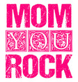mom you rock typographic design for gift cards vector image vector image