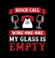 quick call wine one one my glass is empty