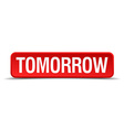 Tomorrow red 3d square button isolated on white vector image vector image
