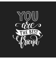 you are the best friend black and white hand vector image