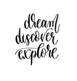 dream discover explore - travel lettering vector image vector image