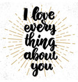 i love everything about you lettering phrase on vector image vector image