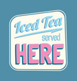 iced tea served here colorful retro sign vector image