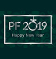 pf pour feliciter happy new year 2019 greeting vector image