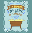 hand lettering for there is born to you a savior vector image