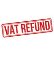vat refund sign or stamp vector image vector image