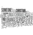 a christian matchmaker service can change your vector image vector image