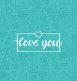 Love you greeting card vector image vector image