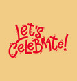 lets celebrate lettering phrase for postcard vector image