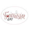 hand drawn happy friendship day vector image vector image