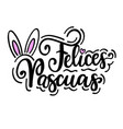 happy easter felices pascuas spanish vector image vector image
