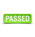 passed green 3d realistic square isolated button vector image vector image