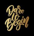 dare to begin lettering phrase on dark background vector image vector image