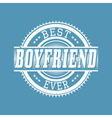 Best Boyfriend Ever T-shirt Typography vector image vector image
