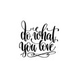 do what you love hand written lettering vector image vector image