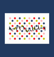 happy birthday card with calligraphic lettering vector image