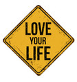love your life vintage rusty metal sign vector image vector image