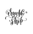 organic shop hand lettering inscription to healthy vector image vector image