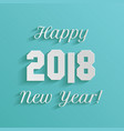 happy new year 2018 text design on blue background vector image vector image