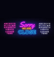 sorry we are close neon sign close design vector image