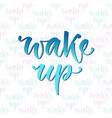 hand drawn lettering wake up motivational modern vector image vector image