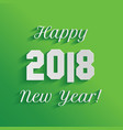 happy new year 2018 text design on green vector image vector image