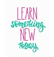 Learn something new today typography quote vector image
