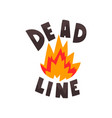 deadline in fire flames punctuality time vector image vector image